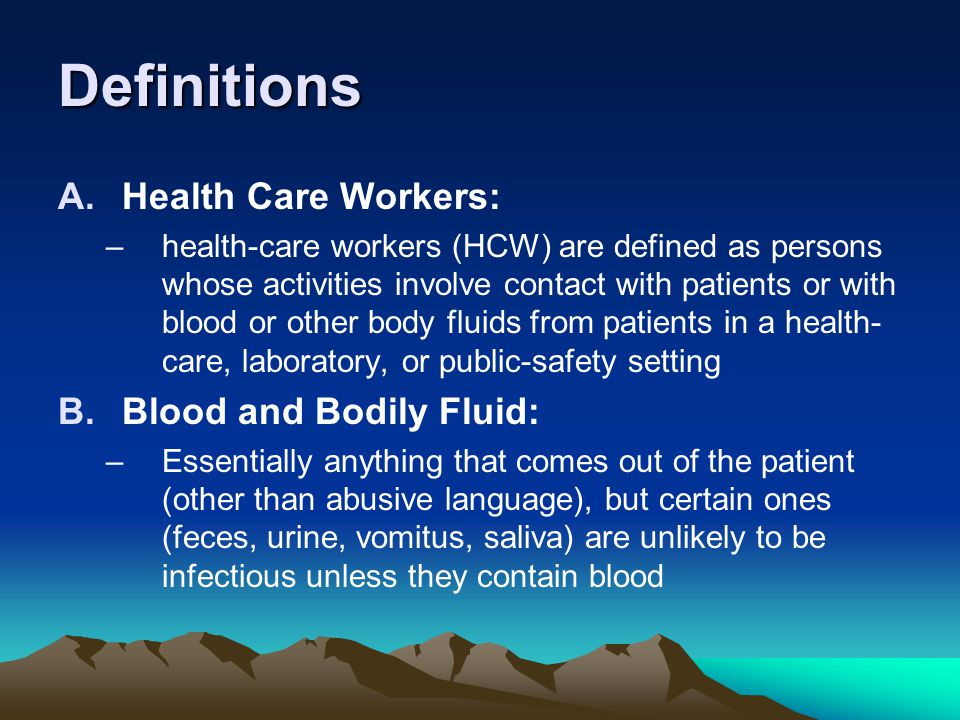 Definitions Health Care Workers: Blood and Bodily Fluid: