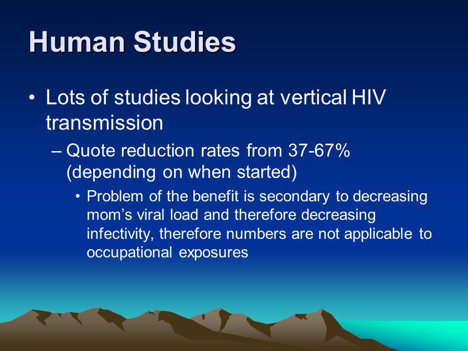 Human Studies Lots of studies looking at vertical HIV transmission