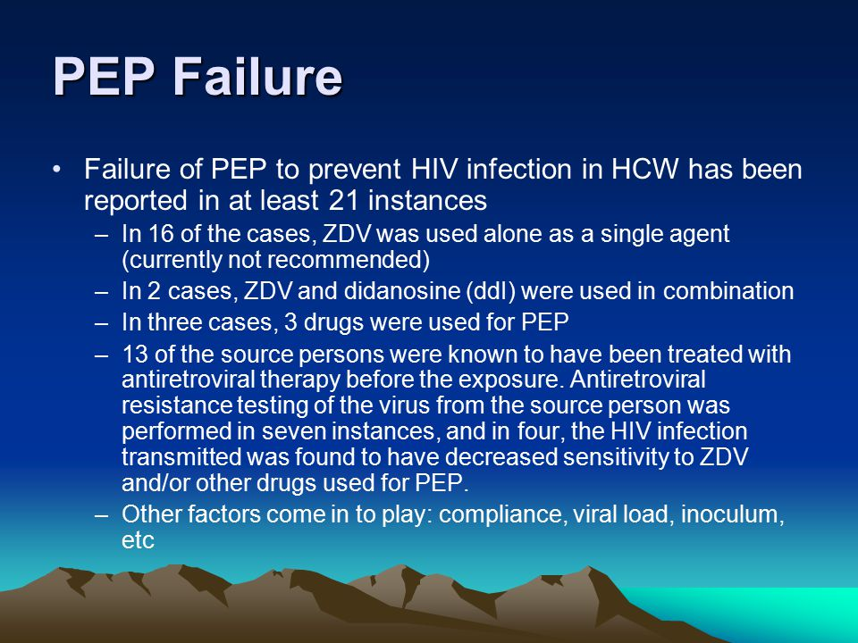 PEP Failure Failure of PEP to prevent HIV infection in HCW has been reported in at least 21 instances.