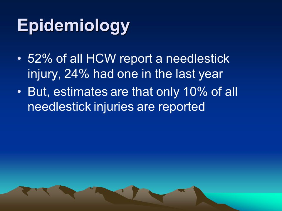 Epidemiology 52% of all HCW report a needlestick injury, 24% had one in the last year.