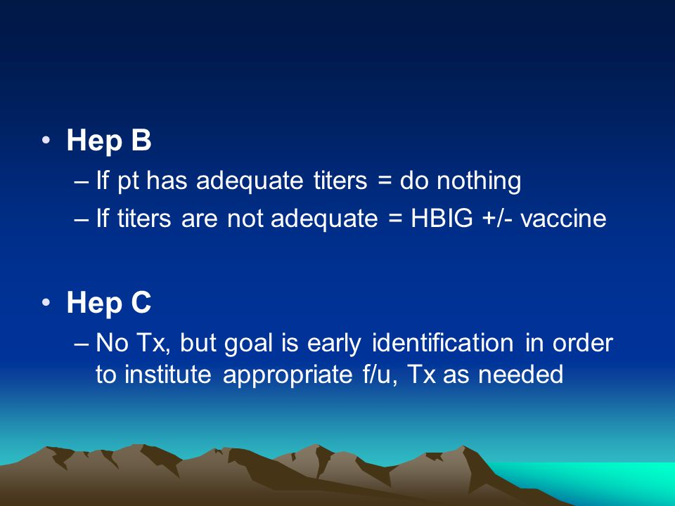 Hep B Hep C If pt has adequate titers = do nothing