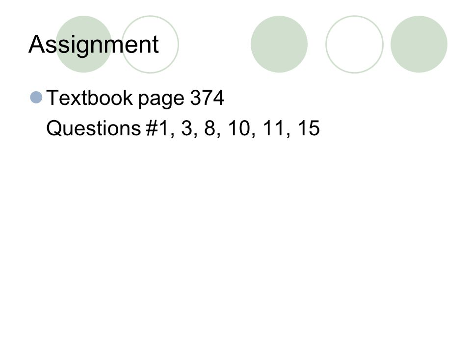 Assignment Textbook page 374 Questions #1, 3, 8, 10, 11, 15