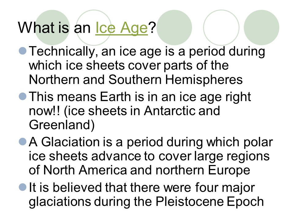 What is an Ice Age Technically, an ice age is a period during which ice sheets cover parts of the Northern and Southern Hemispheres.