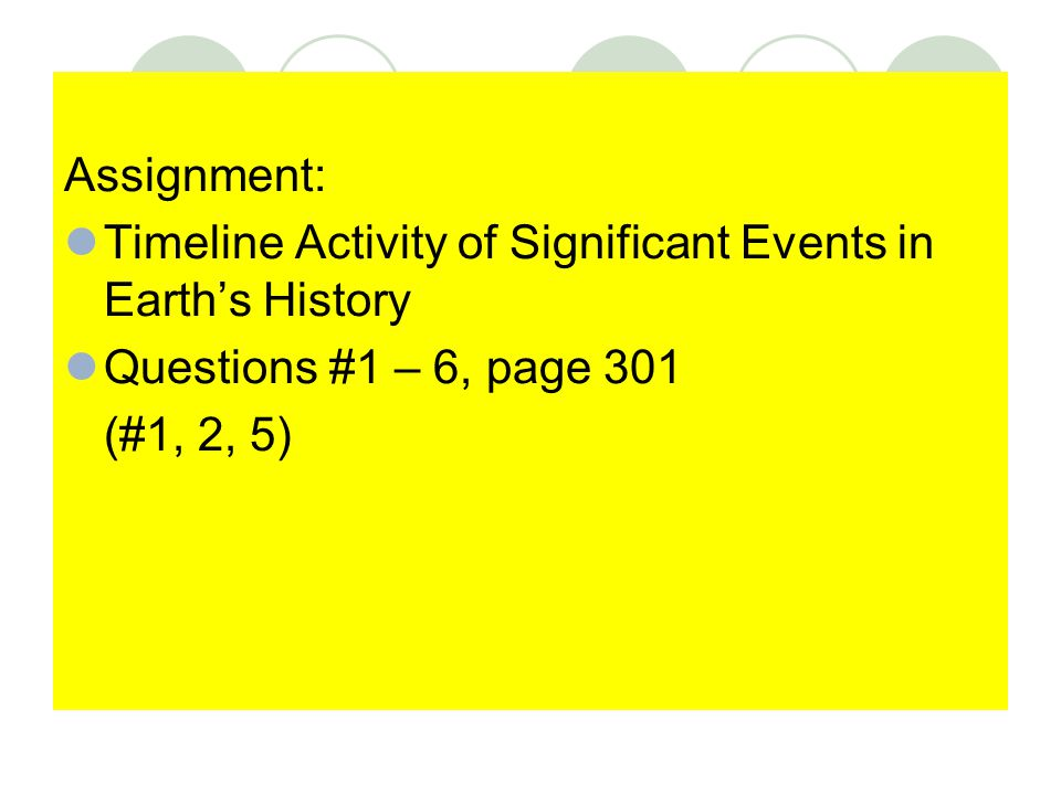 Assignment: Timeline Activity of Significant Events in Earth's History. Questions #1 – 6, page 301.