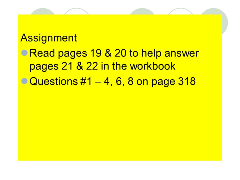 Assignment Read pages 19 & 20 to help answer pages 21 & 22 in the workbook.