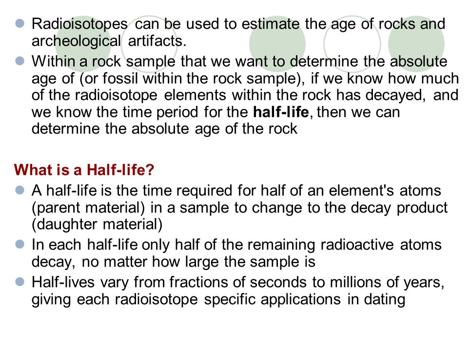 Radioisotopes can be used to estimate the age of rocks and archeological artifacts.