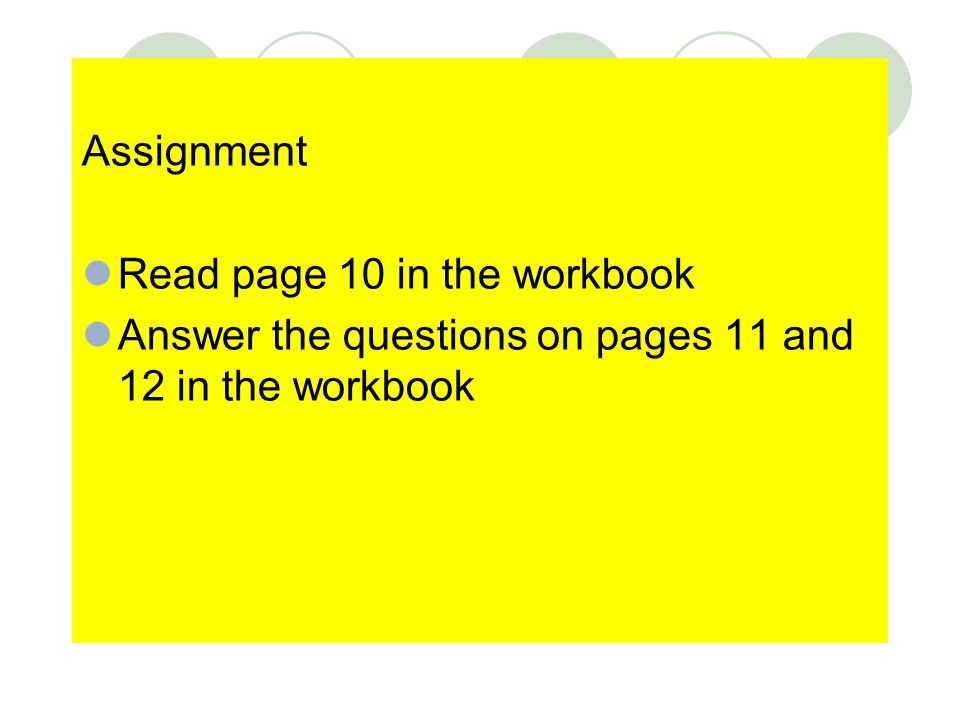 Assignment Read page 10 in the workbook Answer the questions on pages 11 and 12 in the workbook