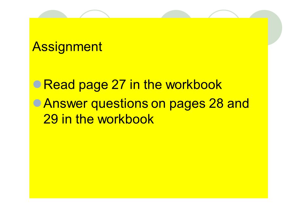 Assignment Read page 27 in the workbook Answer questions on pages 28 and 29 in the workbook