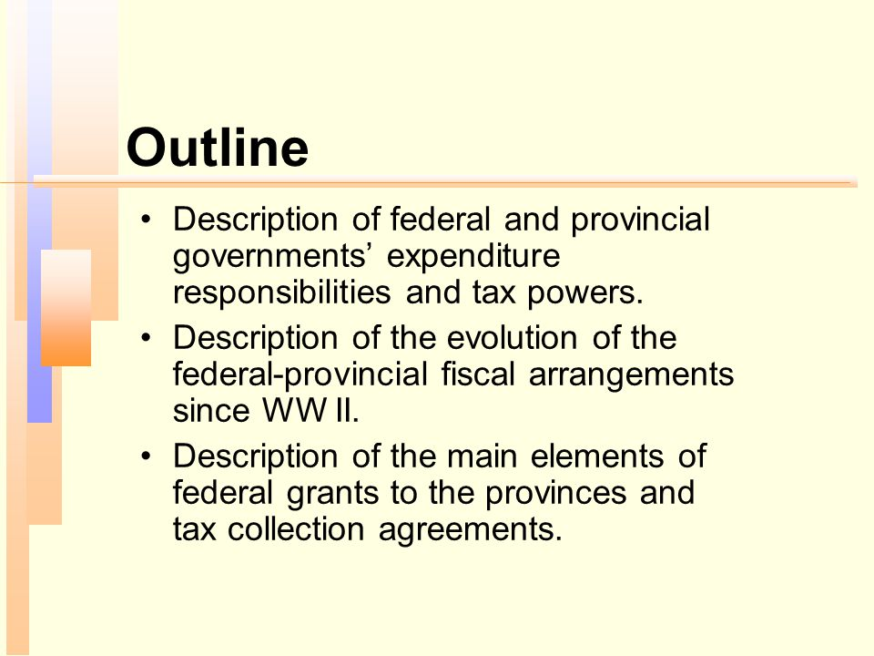 Outline Description of federal and provincial governments' expenditure responsibilities and tax powers.