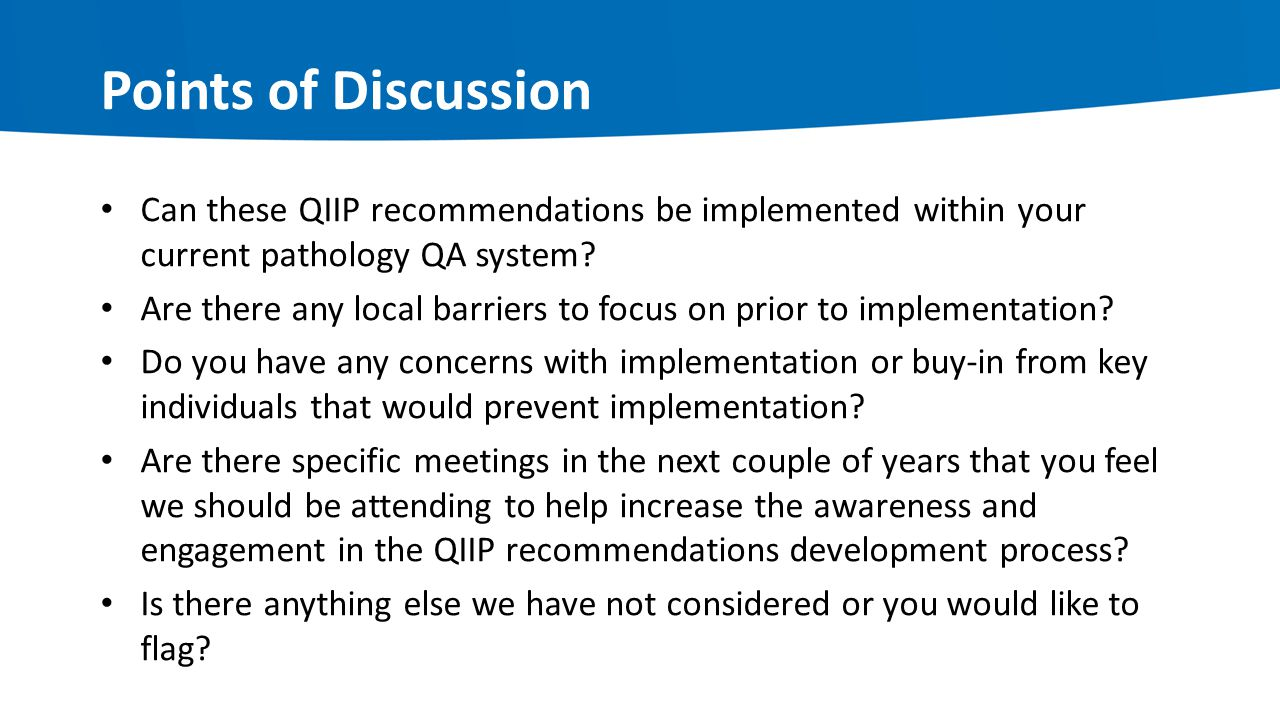 Points of Discussion Can these QIIP recommendations be implemented within your current pathology QA system