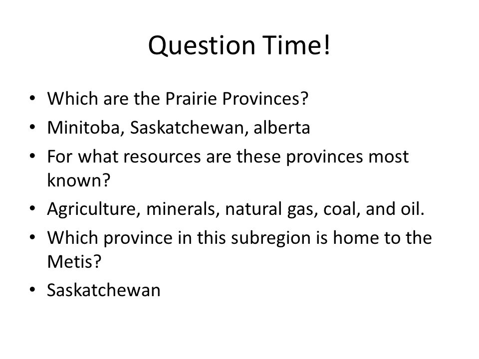 Question Time! Which are the Prairie Provinces