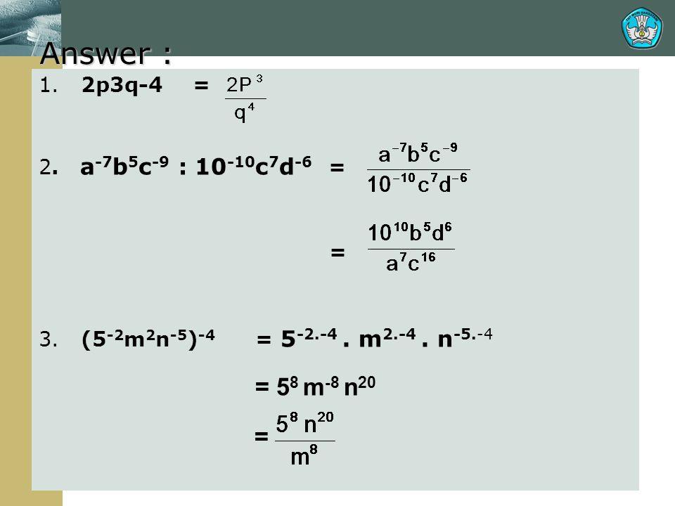 Answer : 1. 2p3q-4 = 2. a-7b5c-9 : 10-10c7d-6 = =