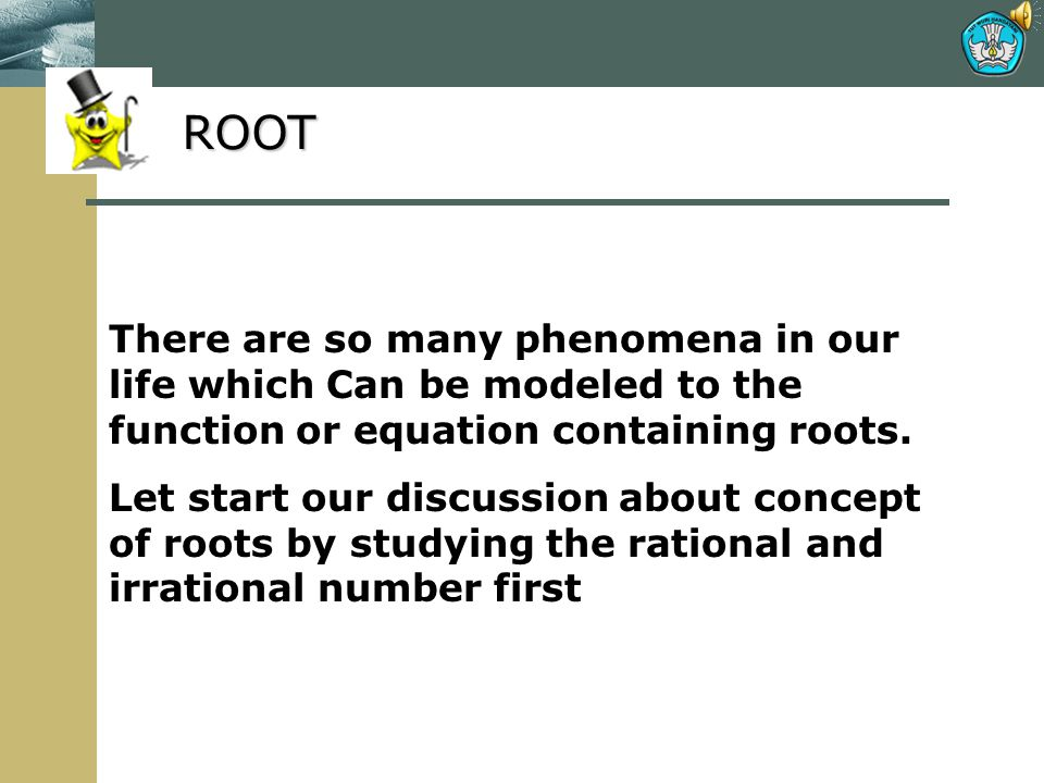 ROOT There are so many phenomena in our life which Can be modeled to the function or equation containing roots.