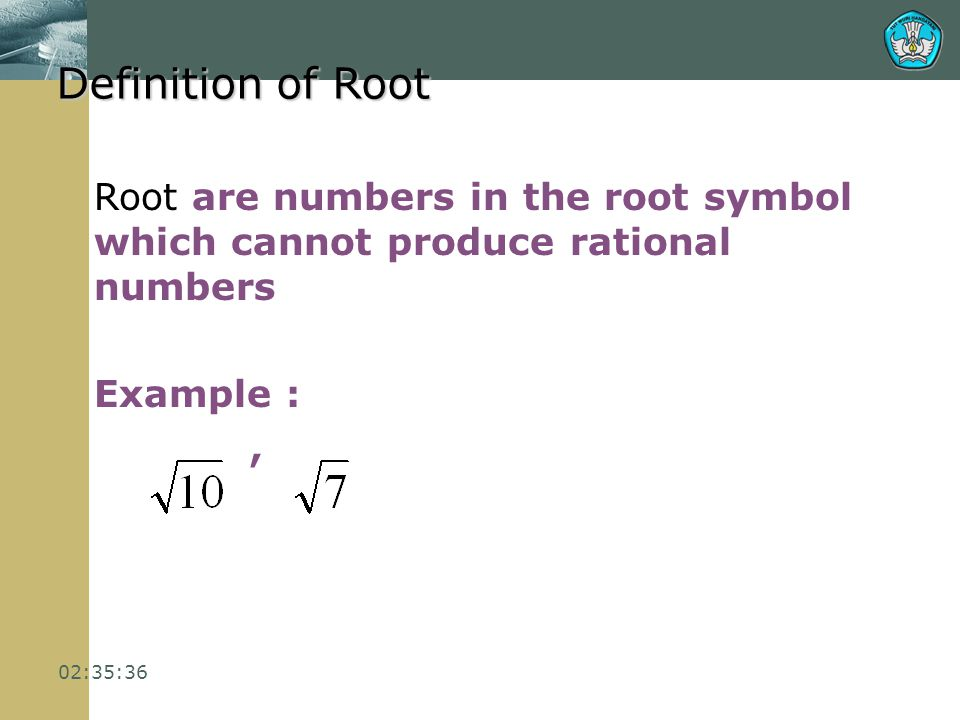 Definition of Root Root are numbers in the root symbol which cannot produce rational numbers. Example :