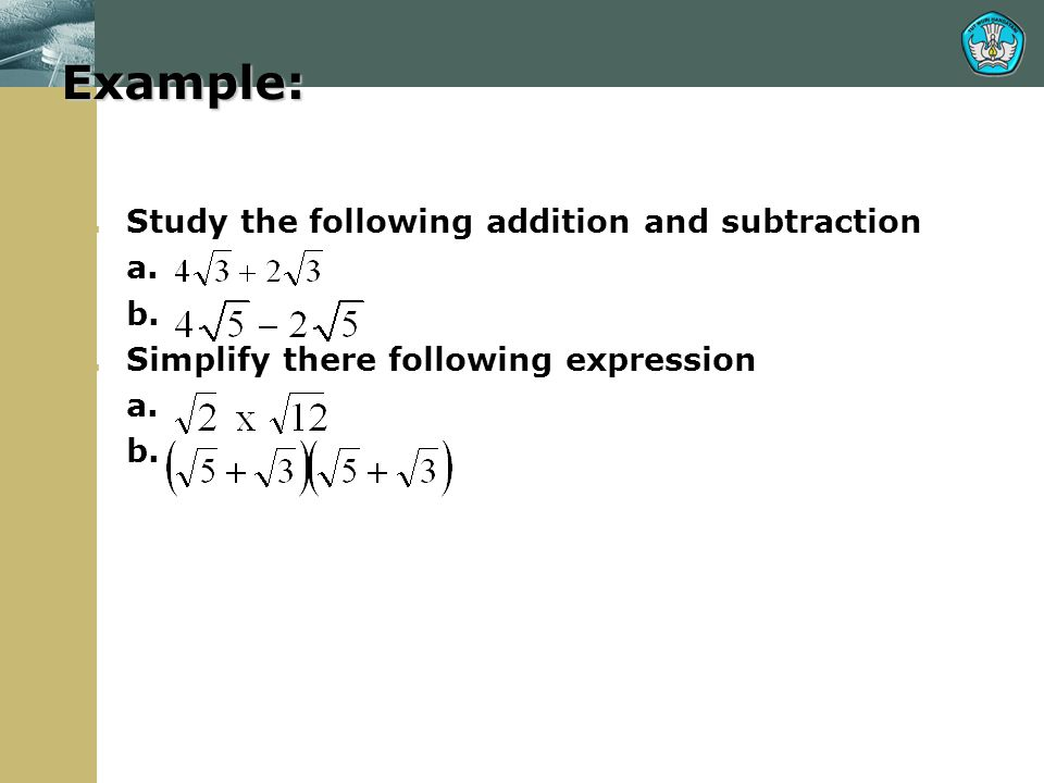 Example: Study the following addition and subtraction a. b.