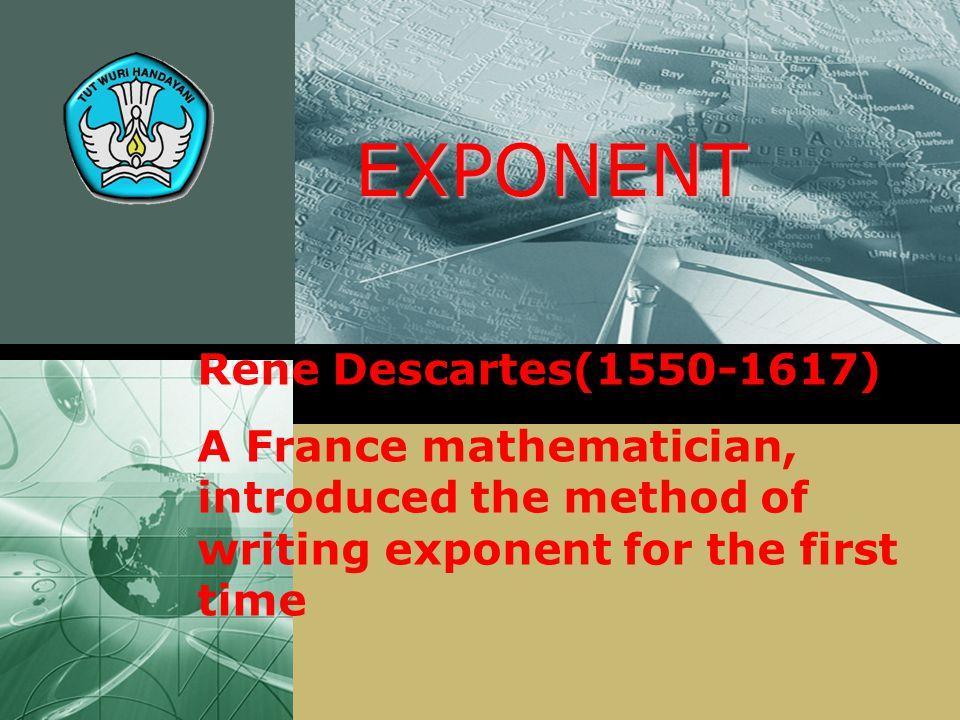 EXPONENT Rene Descartes(1550-1617)