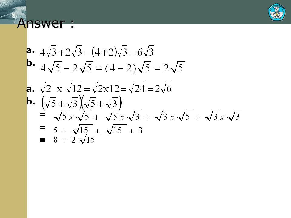 Answer : a. b. =
