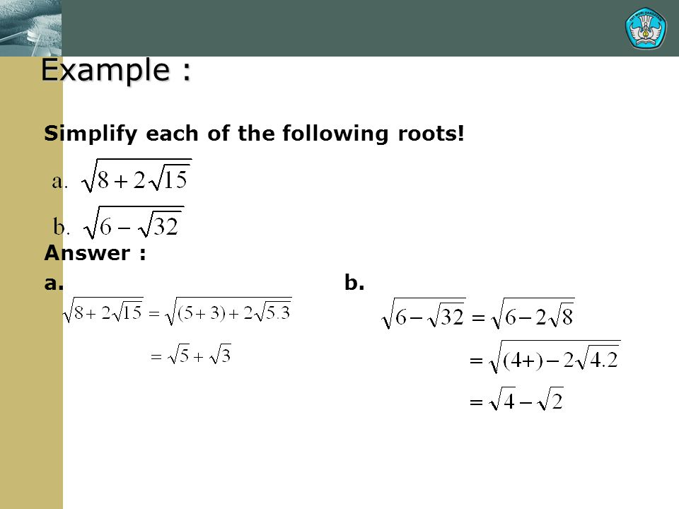 Example : Simplify each of the following roots! Answer : a. b.
