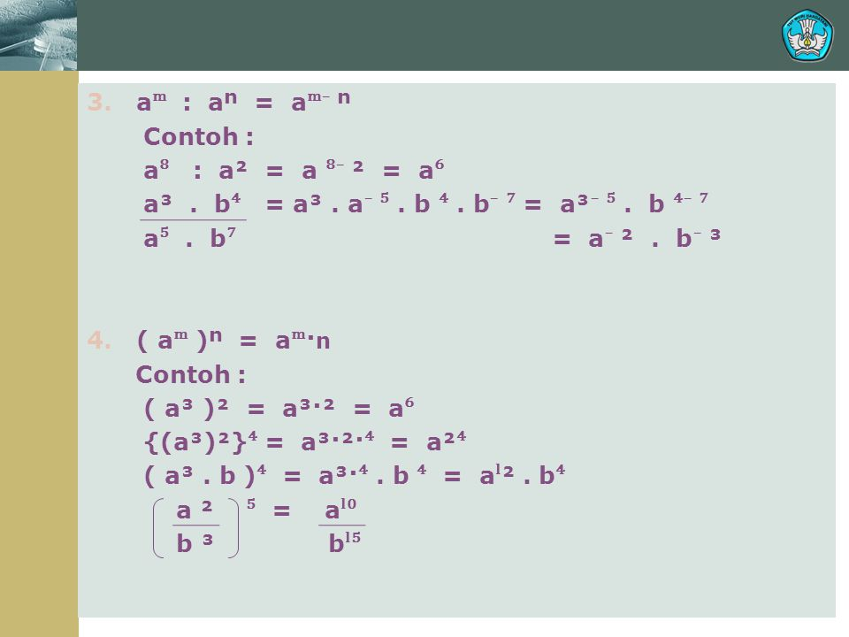 3. aᵐ : aⁿ = aᵐ ̄ ⁿ Contoh : a⁸ : a² = a ⁸ ̄ ² = a⁶ a³. b⁴ = a³. a ̄ ⁵
