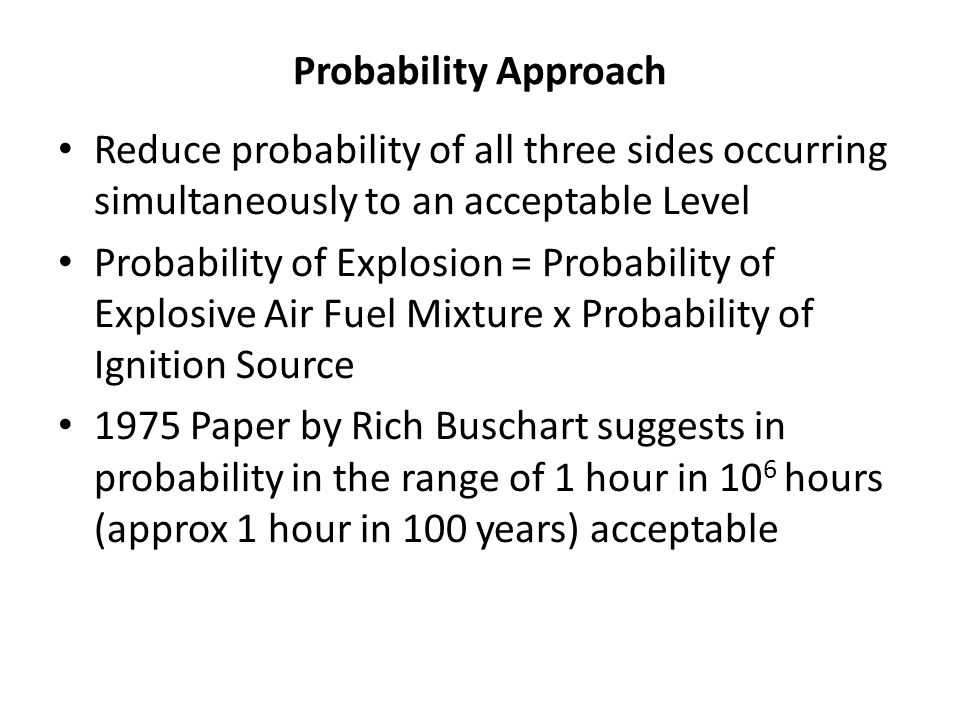Probability Approach Reduce probability of all three sides occurring simultaneously to an acceptable Level.