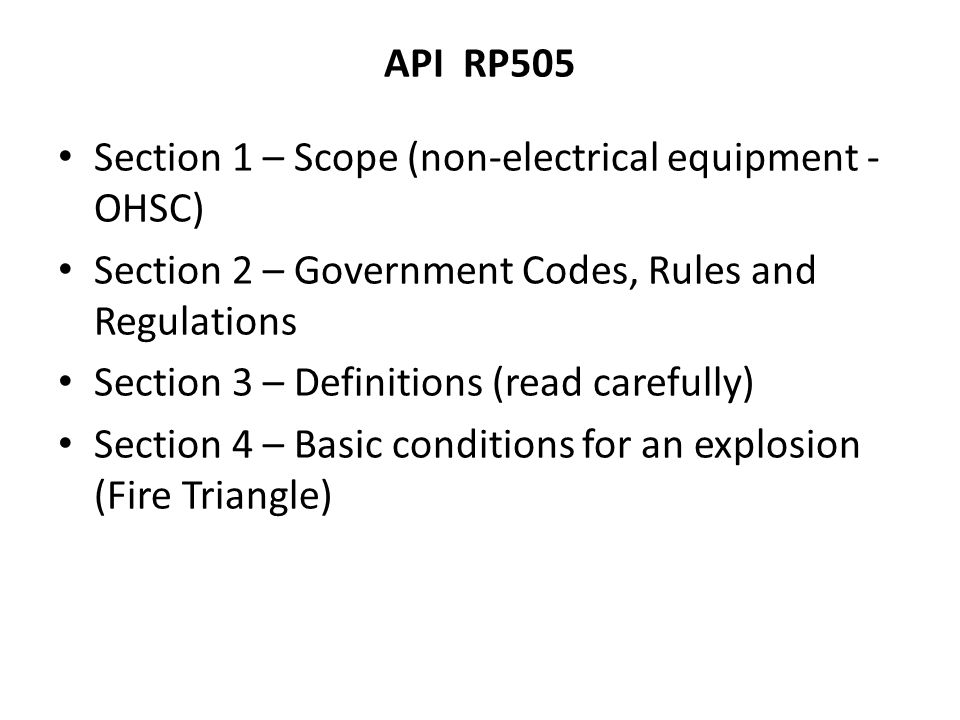 API RP505 Section 1 – Scope (non-electrical equipment -OHSC) Section 2 – Government Codes, Rules and Regulations.
