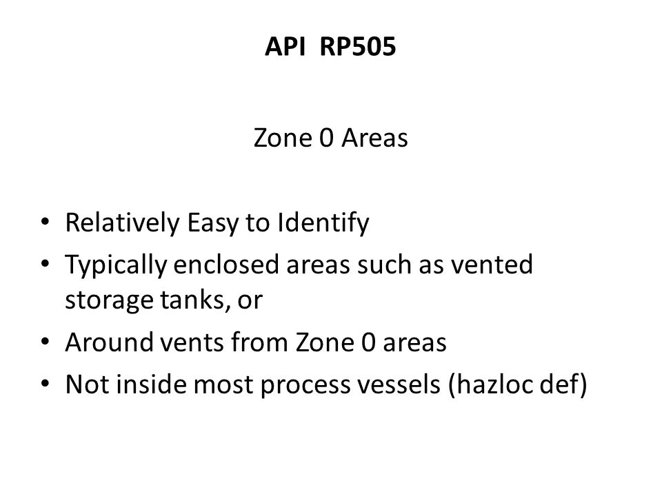 API RP505 Zone 0 Areas. Relatively Easy to Identify. Typically enclosed areas such as vented storage tanks, or.