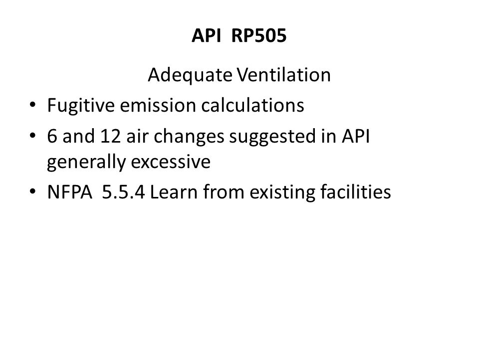API RP505 Adequate Ventilation. Fugitive emission calculations. 6 and 12 air changes suggested in API generally excessive.