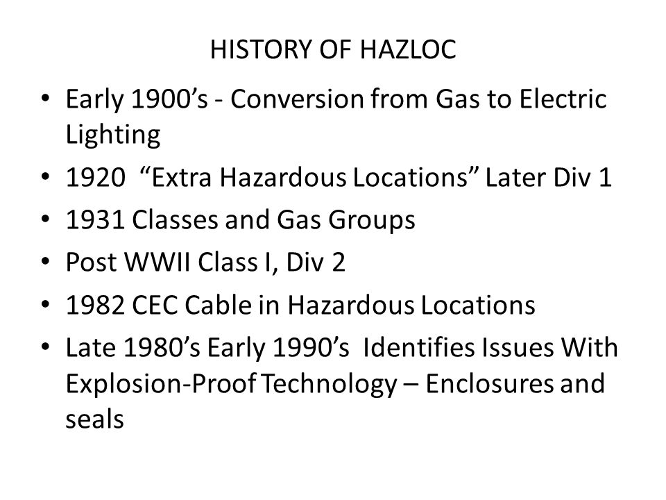 HISTORY OF HAZLOC Early 1900's - Conversion from Gas to Electric Lighting. 1920 Extra Hazardous Locations Later Div 1.