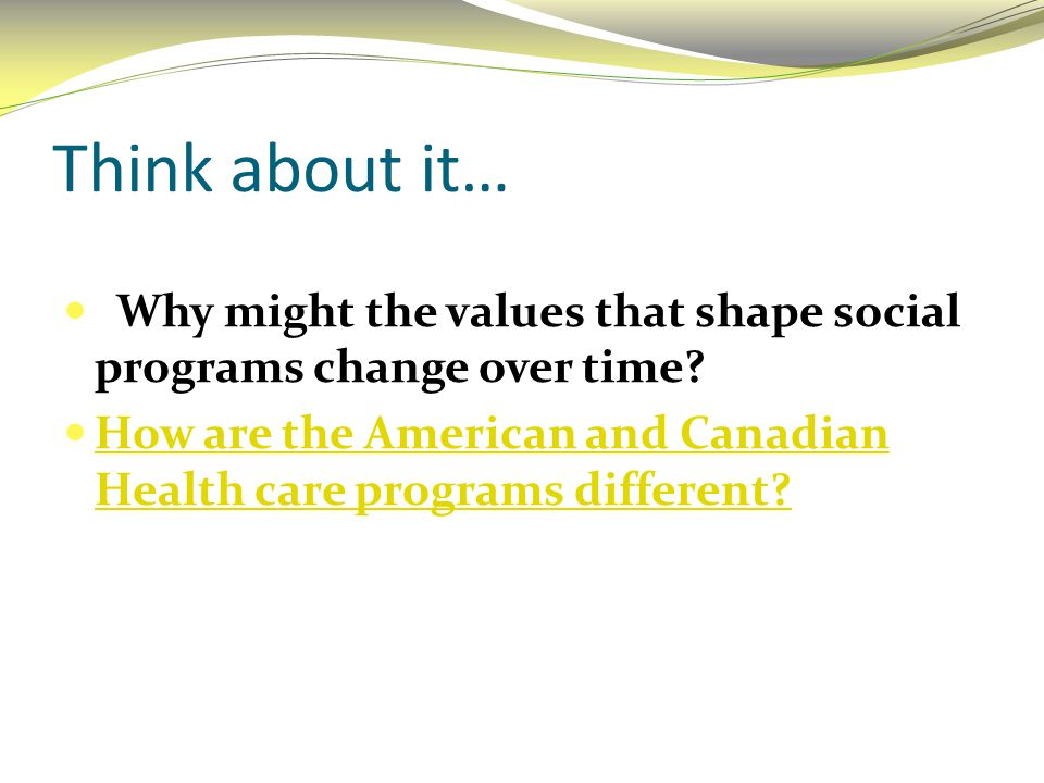 Think about it… Why might the values that shape social programs change over time.