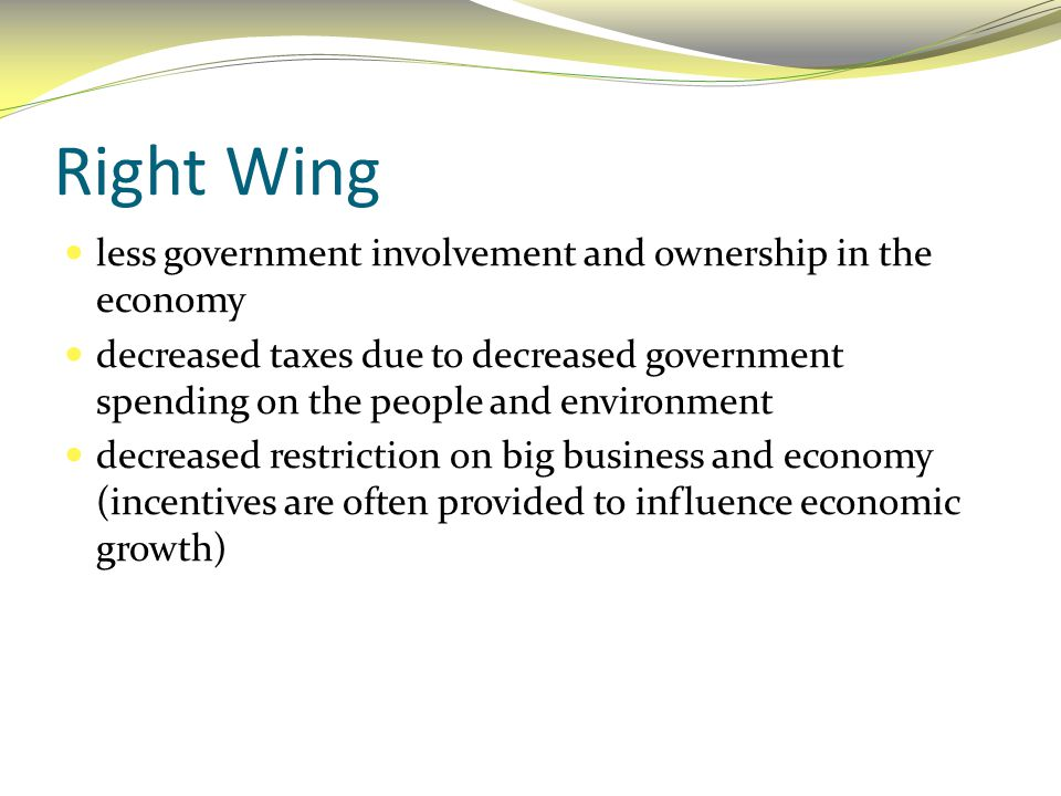 Right Wing less government involvement and ownership in the economy