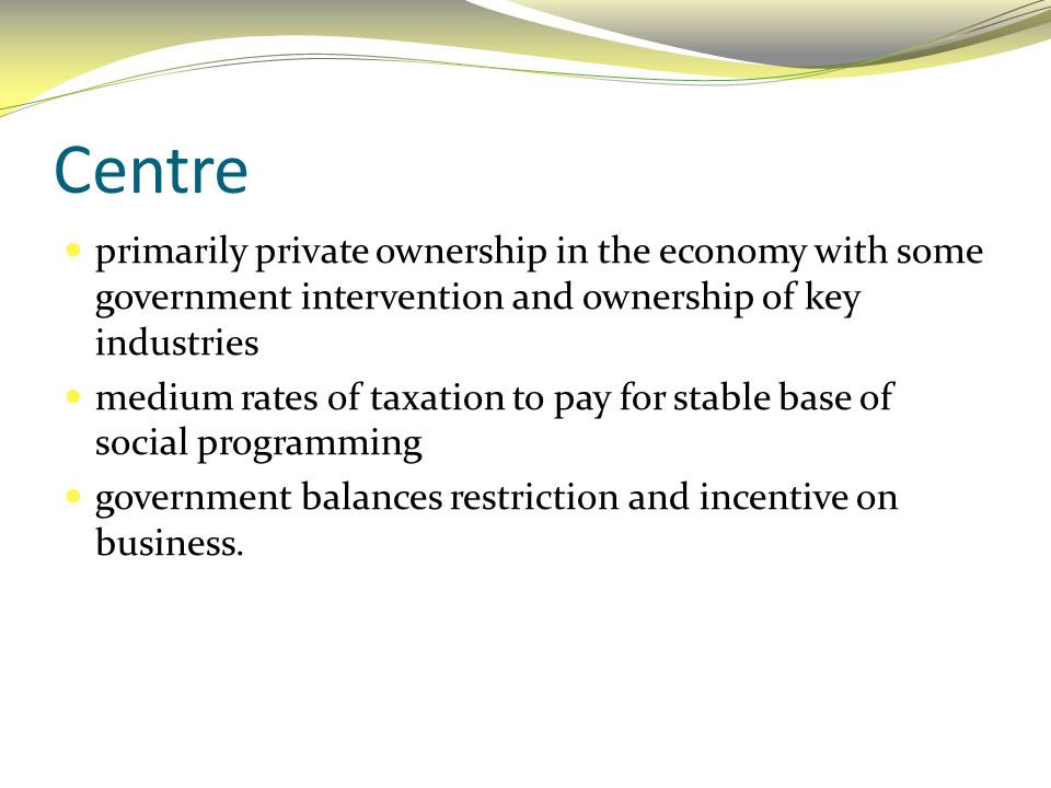 Centre primarily private ownership in the economy with some government intervention and ownership of key industries.