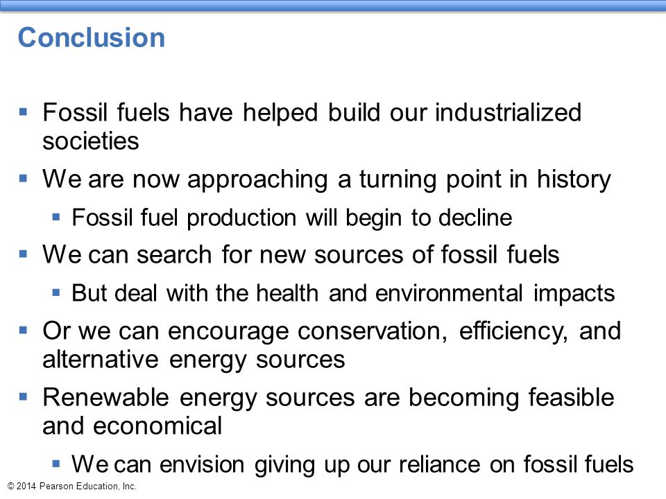 Conclusion Fossil fuels have helped build our industrialized societies