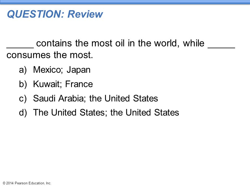 QUESTION: Review _____ contains the most oil in the world, while _____ consumes the most. Mexico; Japan.