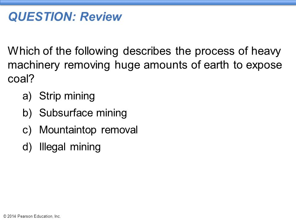 QUESTION: Review Which of the following describes the process of heavy machinery removing huge amounts of earth to expose coal
