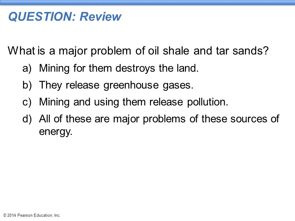 QUESTION: Review What is a major problem of oil shale and tar sands