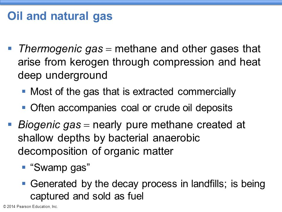 Oil and natural gas Thermogenic gas = methane and other gases that arise from kerogen through compression and heat deep underground.