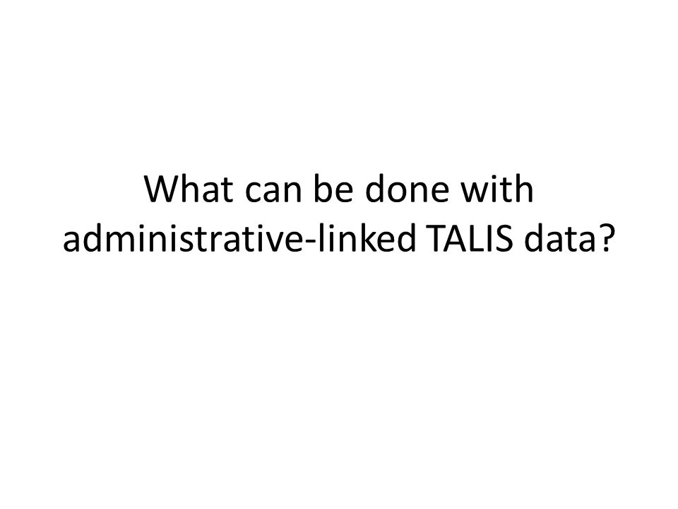 What can be done with administrative-linked TALIS data