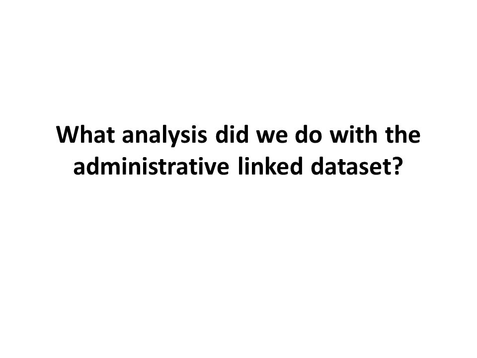 What analysis did we do with the administrative linked dataset