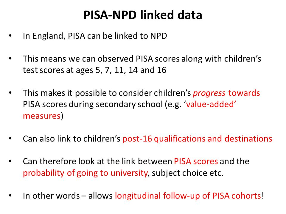 PISA-NPD linked data In England, PISA can be linked to NPD