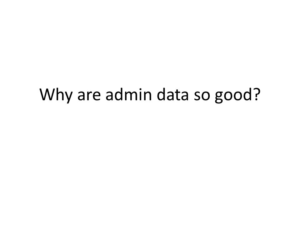 Why are admin data so good