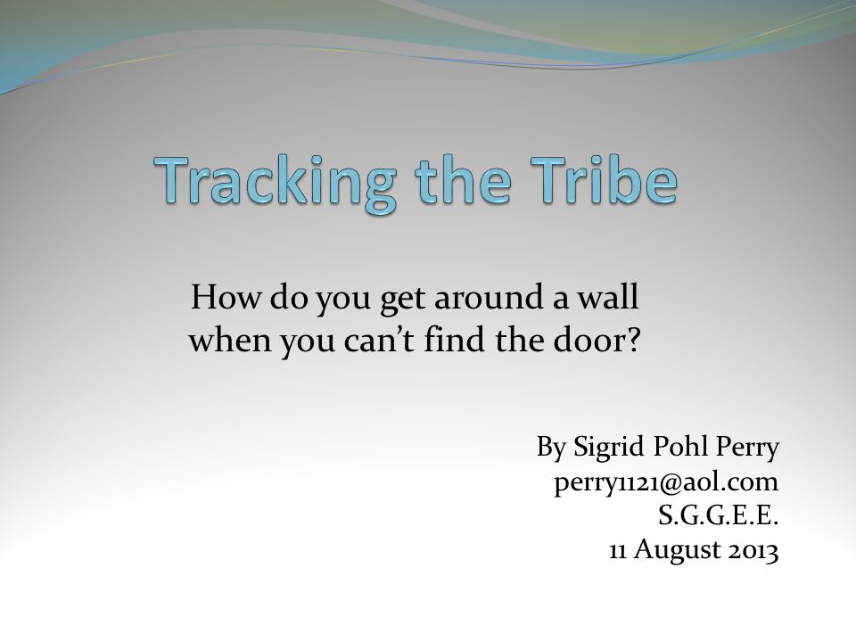 Tracking the Tribe How do you get around a wall