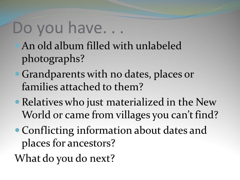 Do you have. . . An old album filled with unlabeled photographs