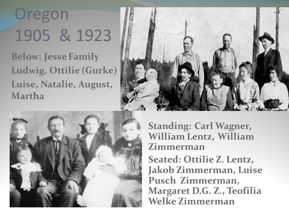 Oregon 1905 & 1923 Below: Jesse Family Ludwig, Ottilie (Gurke)