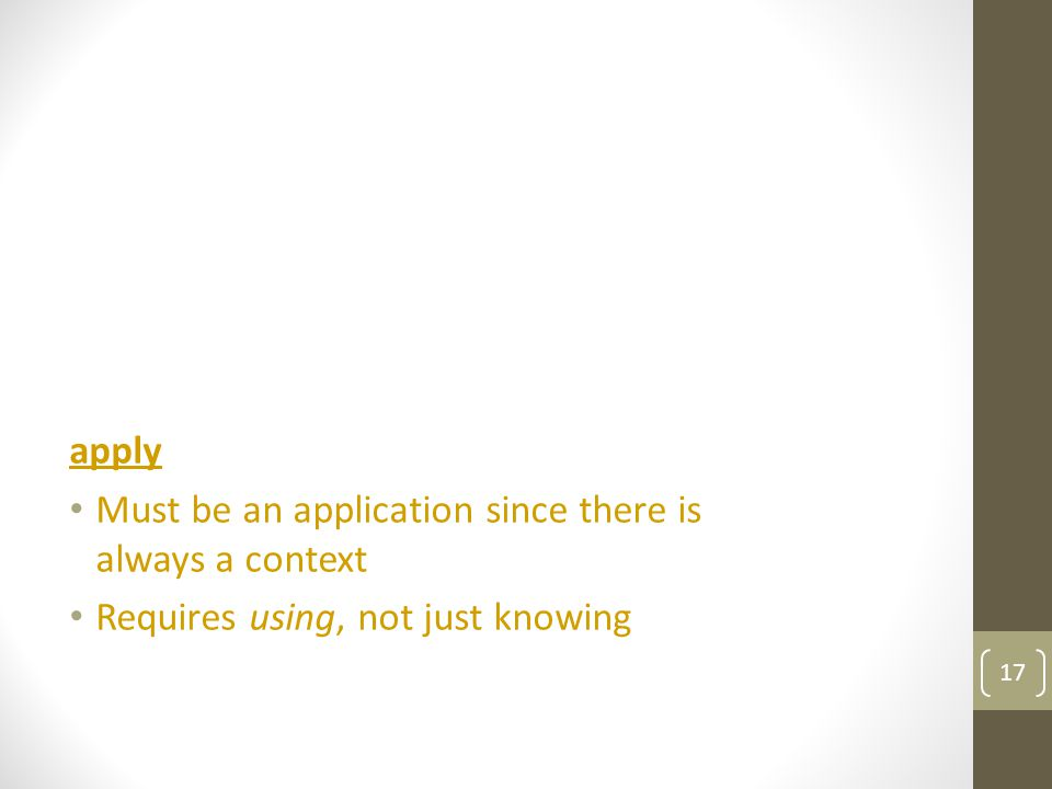 apply Must be an application since there is always a context Requires using, not just knowing