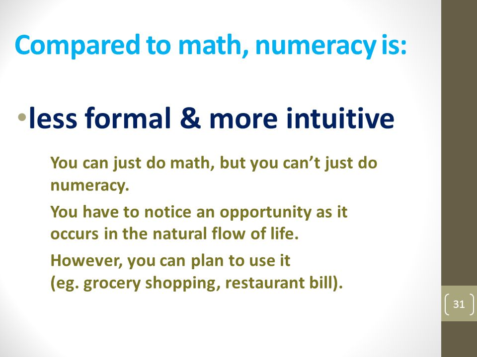 Compared to math, numeracy is: