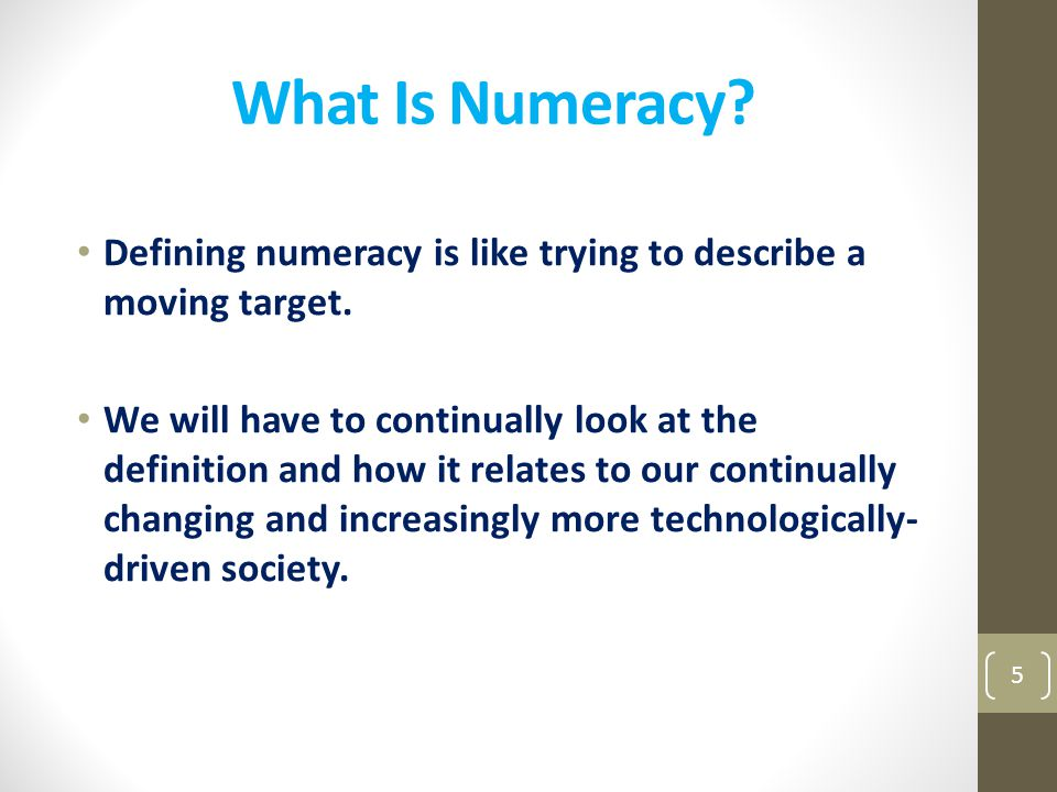 What Is Numeracy Defining numeracy is like trying to describe a moving target.