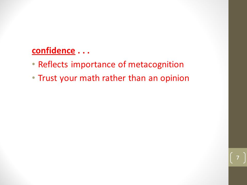confidence . . . Reflects importance of metacognition Trust your math rather than an opinion