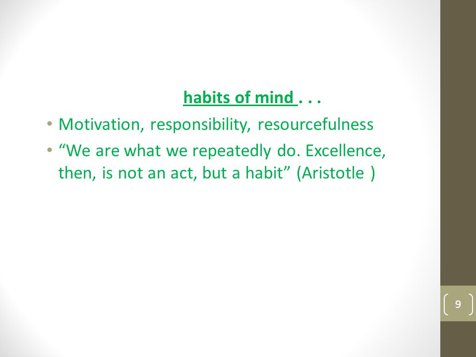 habits of mind . . . Motivation, responsibility, resourcefulness.