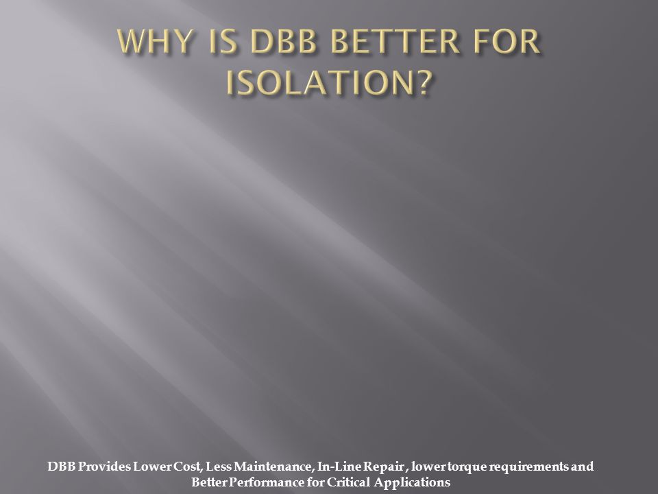 WHY IS DBB BETTER FOR ISOLATION