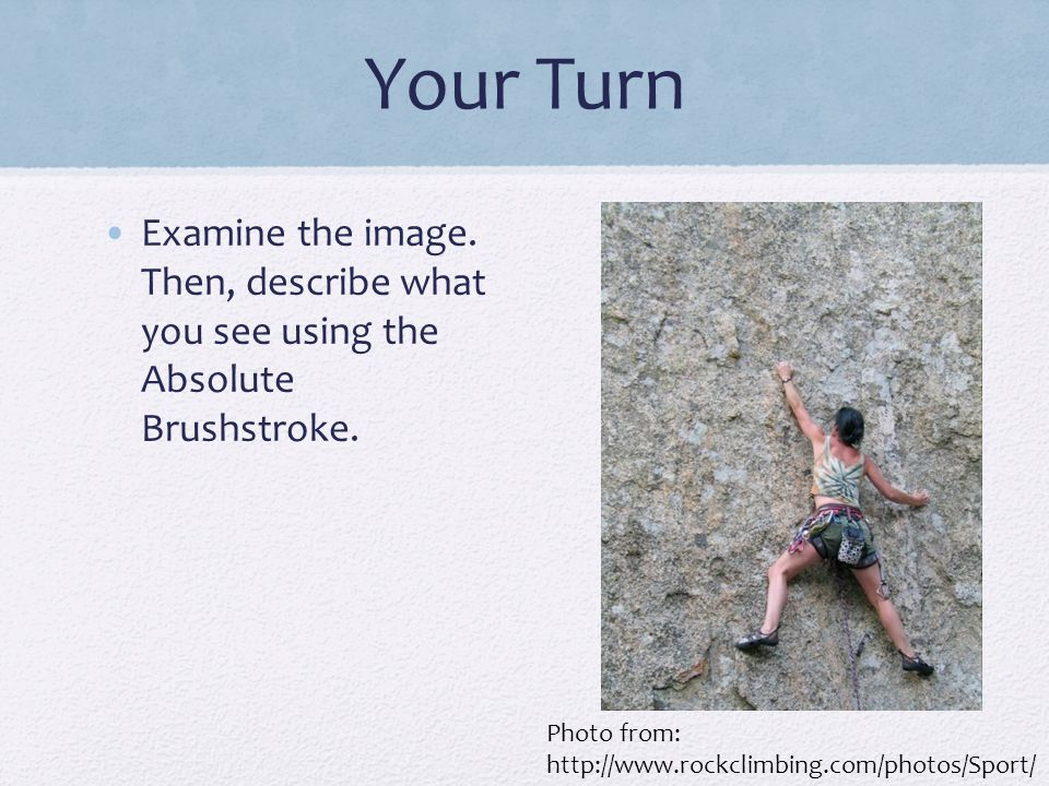 Your Turn Examine the image. Then, describe what you see using the Absolute Brushstroke.